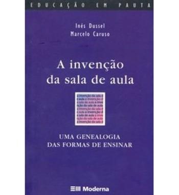 A INVENÇÃO DA SALA DE AULA...